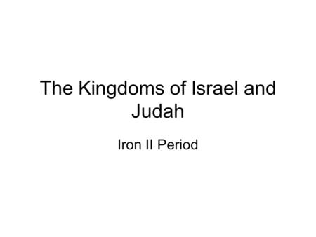 The Kingdoms of Israel and Judah Iron II Period. Traditional Chronology: Iron I (1200-1000 BC): The Period of the Conquest and the Judges; Iron IIA (1000-925.