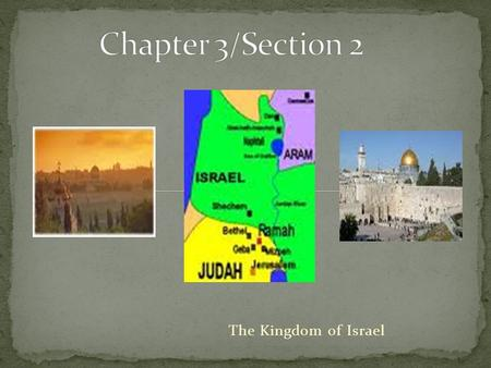 Chapter 3/Section 2 The Kingdom of Israel.