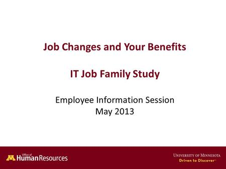 Human Resources Office of Job Changes and Your Benefits IT Job Family Study Employee Information Session May 2013.