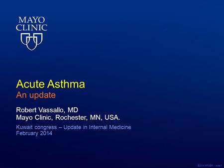 ©2014 MFMER | slide-1 Acute Asthma An update Robert Vassallo, MD Mayo Clinic, Rochester, MN, USA. Kuwait congress – Update in Internal Medicine February.