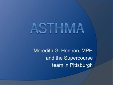 Meredith G. Hennon, MPH and the Supercourse team in Pittsburgh.