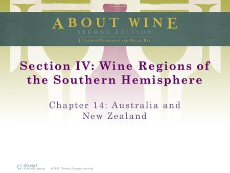 Section IV: Wine Regions of the Southern Hemisphere Chapter 14: Australia and New Zealand.