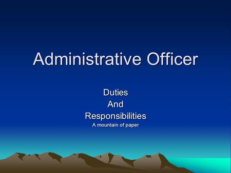 Administrative Officer DutiesAndResponsibilities A mountain of paper.