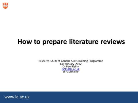 How to prepare literature reviews Research Student Generic Skills Training Programme 14 February 2012 Dr Paul