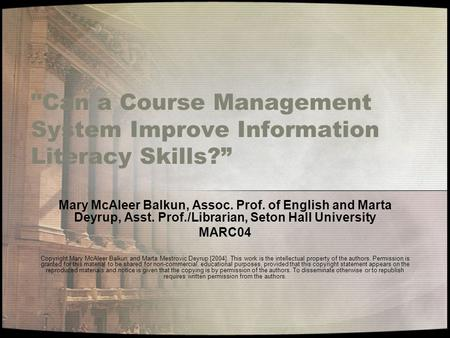 "Can a Course Management System Improve Information Literacy Skills?"" Mary McAleer Balkun, Assoc. Prof. of English and Marta Deyrup, Asst. Prof./Librarian,"