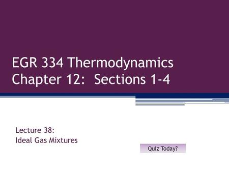 EGR 334 Thermodynamics Chapter 12: Sections 1-4