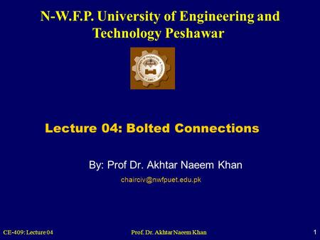 N-W.F.P. University of Engineering and Technology Peshawar CE-409: Lecture 04 Prof. Dr. Akhtar Naeem Khan 1 By: Prof Dr. Akhtar Naeem Khan