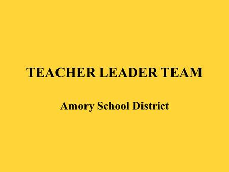 TEACHER LEADER TEAM Amory School District. District Mission The overarching mission of the Amory School District is to create opportunities for ALL students.