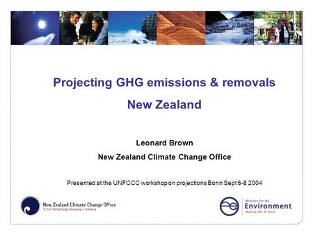 Click to edit Master title style Projecting GHG emissions & removals New Zealand Leonard Brown New Zealand Climate Change Office Presented at the UNFCCC.