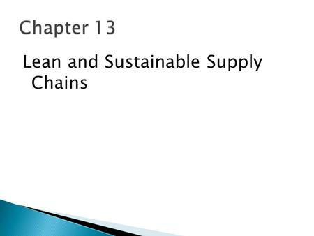 Lean and Sustainable Supply Chains. 1. Describe how Green and Lean can complement each other. 2. Explain how a production pull system works. 3. Understand.