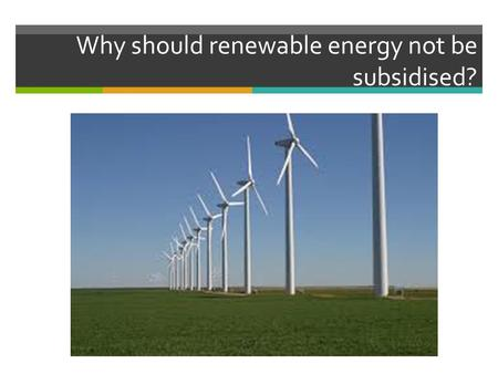 Why should renewable energy not be subsidised?. Sustainable Energy Usage By the end of the lesson you will; 1) Be able to describe the key features of.