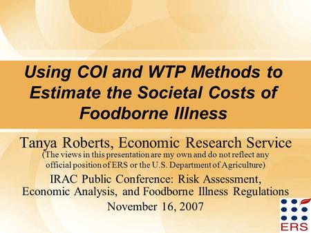 1 Using COI and WTP Methods to Estimate the Societal Costs of Foodborne Illness (The views in this presentation are my own and do not reflect any Tanya.