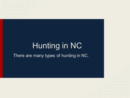 Hunting in NC There are many types of hunting in NC.