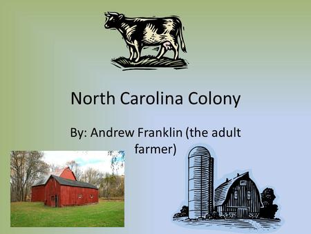 North Carolina Colony By: Andrew Franklin (the adult farmer)