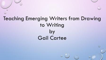 Teaching Emerging Writers from Drawing to Writing by Gail Cartee.