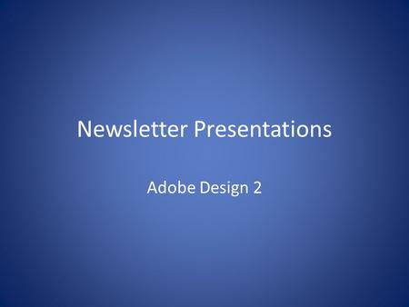 Newsletter Presentations Adobe Design 2. PARTS OF A NEWSLETTER.