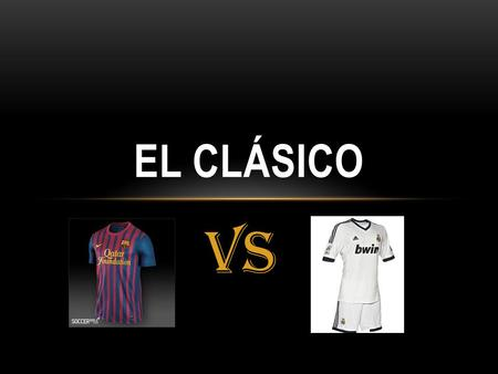 Vs EL CLÁSICO. El clasico is the match between Real Madrid and Barcelona in the La Liga. There is a huge rivalry between these two teams and this makes.