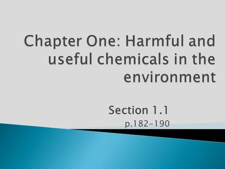 Section 1.1 p.182-190.  Everything contains chemicals: environment and living things  Oxygen: animals need oxygen in order to survive. Plants make oxygen.