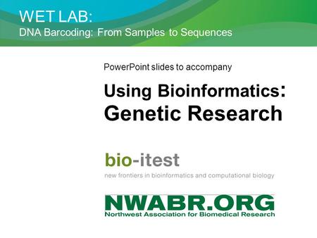 Genetic Research Using Bioinformatics: WET LAB: