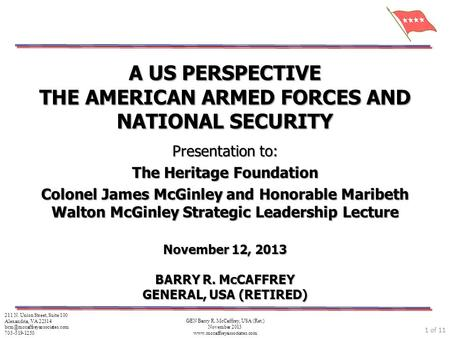 1 of 11 GEN Barry R. McCaffrey, USA (Ret.) November 2013 www.mccaffreyassociates.com A US PERSPECTIVE THE AMERICAN ARMED FORCES AND NATIONAL SECURITY Presentation.