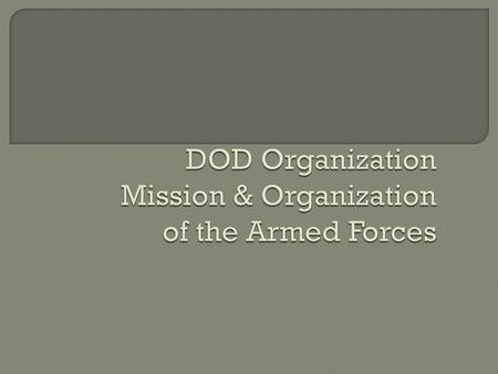  Naval Officer's Guide, Chapter 12  The student will know... (1) the current organization and missions of the Department of Defense, and the relationship.