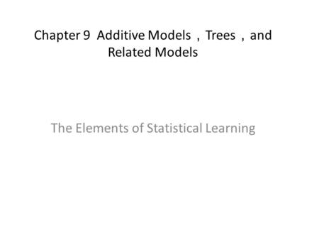 Chapter 9 Additive Models,Trees,and Related Models