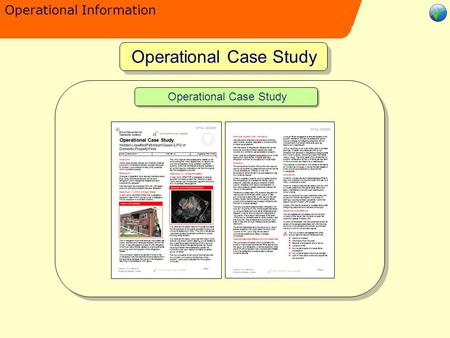 Operational Information Operational Case Study Operational Information The purpose of Operational Case Studies is to increase knowledge and understanding.