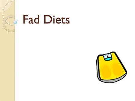 "Fad Diets. Outline Introduction How to spot a fad diet Discussion of different fad diets Why fad diets ""work"" Why fad diets don't ""work"" and medical considerations."