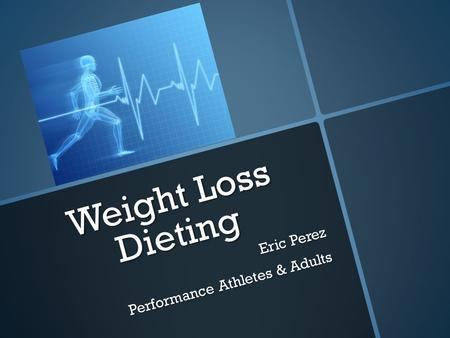 Weight Loss Dieting Eric Perez Performance Athletes & Adults.