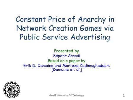 Constant Price of Anarchy in Network Creation Games via Public Service Advertising Presented by Sepehr Assadi Based on a paper by Erik D. Demaine and Morteza.