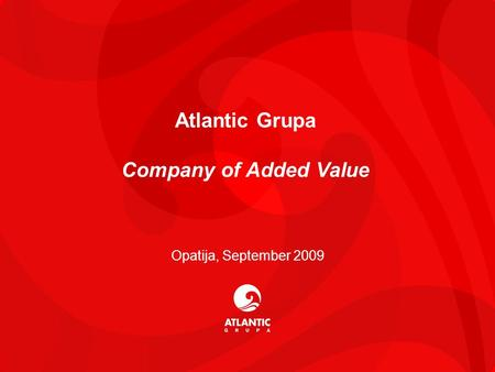 11 Atlantic Grupa Company of Added Value Opatija, September 2009.
