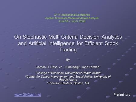 On Stochastic Multi Criteria Decision Analytics and Artificial Intelligence for Efficient Stock Trading By Gordon H. Dash, Jr. 1, Nina Kajiji 2, John Forman.