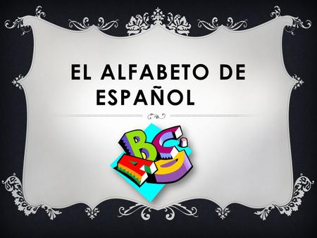 EL ALFABETO DE ESPAÑOL.  Spanish speakers write their letters the same way that we do.  The only difference is the way they sound.  I will show you.