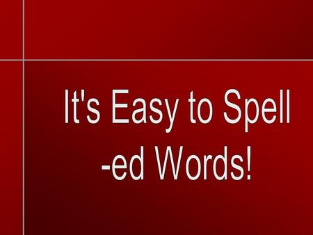 It's Easy to Spell -ed Words!.