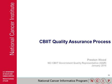 CBIIT Quality Assurance Process Preston Wood NCI CBIIT Government Quality Representative (GQR) January 2014 RS.