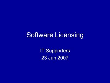 Software Licensing IT Supporters 23 Jan 2007. Software Licensing22 ITS software page