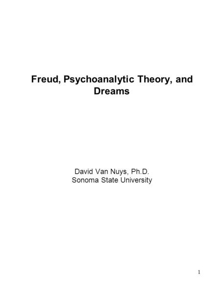 1 Freud, Psychoanalytic Theory, and Dreams David Van Nuys, Ph.D. Sonoma State University.