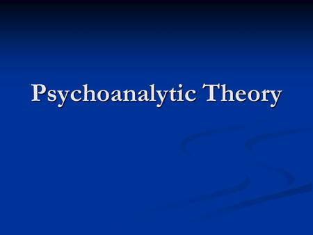 Psychoanalytic Theory. Core Concepts: 1. Psychic Determinism 1. Psychic Determinism 2. Unconscious Motivation 2. Unconscious Motivation 3. Child development.