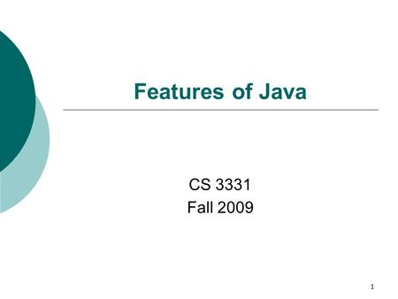 1 Features of Java CS 3331 Fall 2009. 2 Outline  Abstract class  Interface  Application --- animation applets.