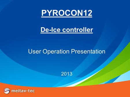 PYROCON12 De-Ice controller User Operation Presentation 2013.