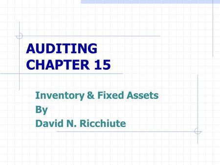 AUDITING CHAPTER 15 Inventory & Fixed Assets By David N. Ricchiute.