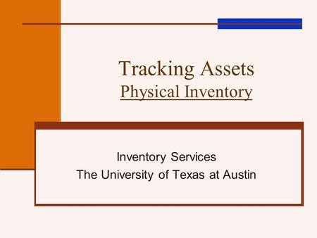 Tracking Assets Physical Inventory Inventory Services The University of Texas at Austin.