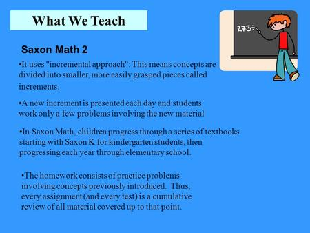 What We Teach It uses incremental approach: This means concepts are divided into smaller, more easily grasped pieces called increments. A new increment.