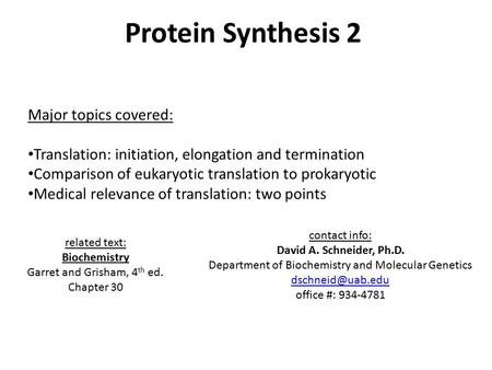 Protein Synthesis 2 Major topics covered: Translation: initiation, elongation and termination Comparison of eukaryotic translation to prokaryotic Medical.