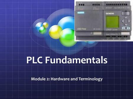 PLC Fundamentals Module 2: Hardware and Terminology.