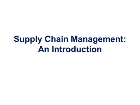Supply Chain Management: An Introduction. Typical Supply Chains Purchasing Production Distribution ReceivingStorageOperationsStorage.