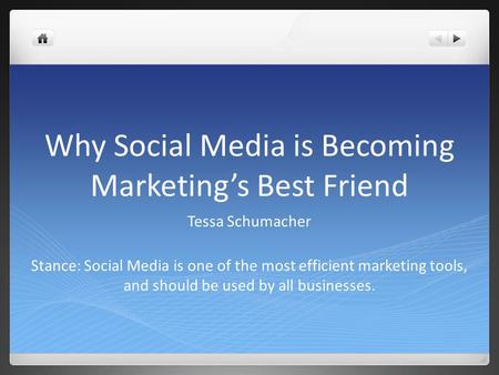 Why Social Media is Becoming Marketing's Best Friend Tessa Schumacher Stance: Social Media is one of the most efficient marketing tools, and should be.