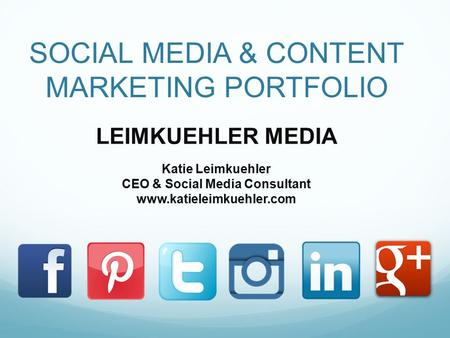 SOCIAL MEDIA & CONTENT MARKETING PORTFOLIO LEIMKUEHLER MEDIA Katie Leimkuehler CEO & Social Media Consultant www.katieleimkuehler.com.
