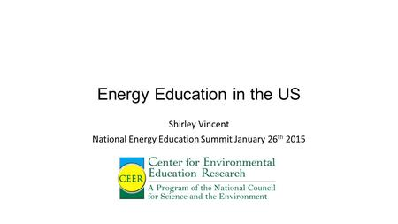 Energy Education in the US Shirley Vincent National Energy Education Summit January 26 th 2015.
