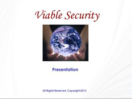 Presentation Viable Security All Rights Reserved, Copyright 2013.